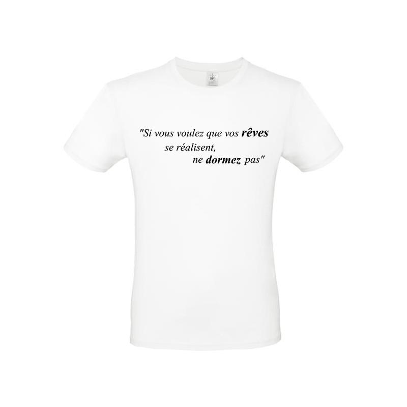 T shirt personnalisé Citation Si vous voulez que vos rêves se réalisent ne dormez pas
