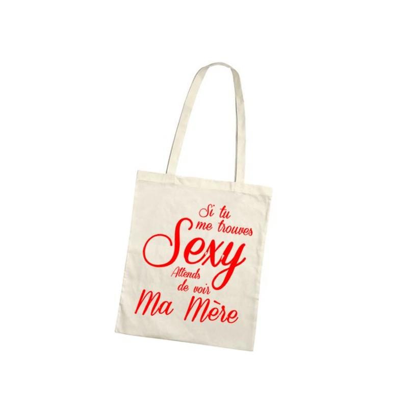 Sac de shopping tote bag Si tu me trouves Sexy attends de voir ma mère