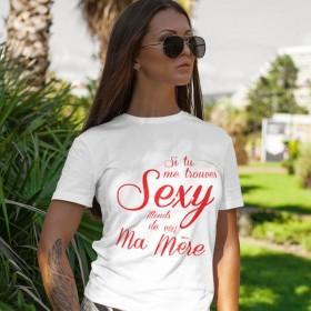 T shirt Si tu me trouves Sexy attends de me voir ma mère
